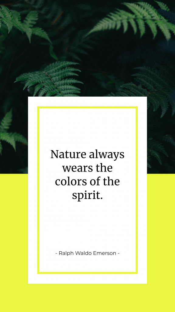 Nature always wears the colors of the spirit. - Ralph Waldo Emerson - Instagram Story Template