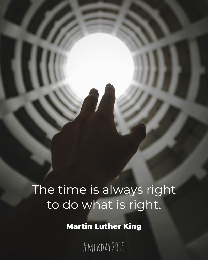 The time is always right to do what is right. Martin Luther King #mlkday2019 Instagram Captions