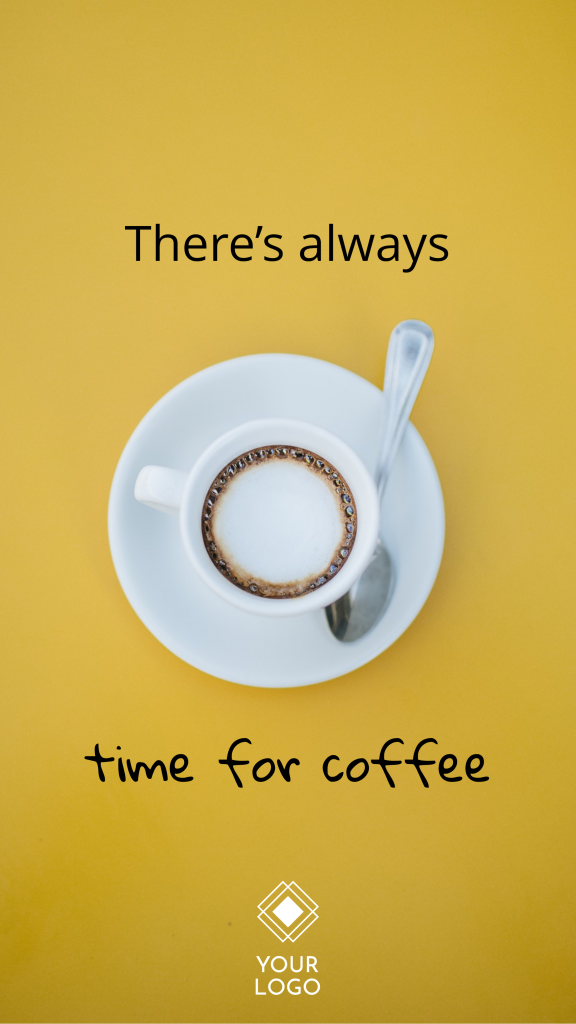 There's always time for coffee YOUR LOGO Instagram Story Template