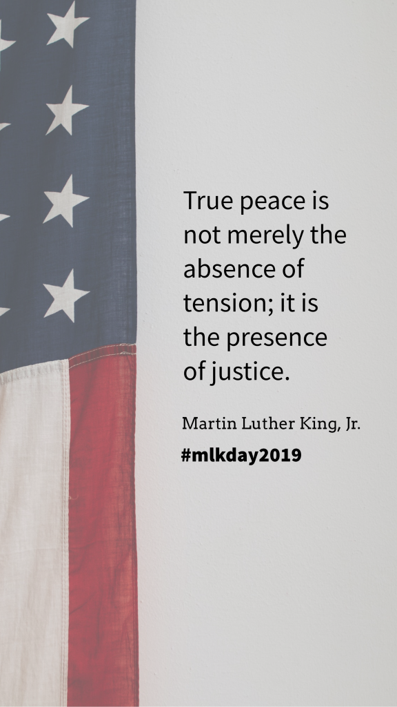 True peace is not merely the absence of tension; it is the presence of justice. Martin Luther King, Jr. #mlkday2019 Instagram Story Template