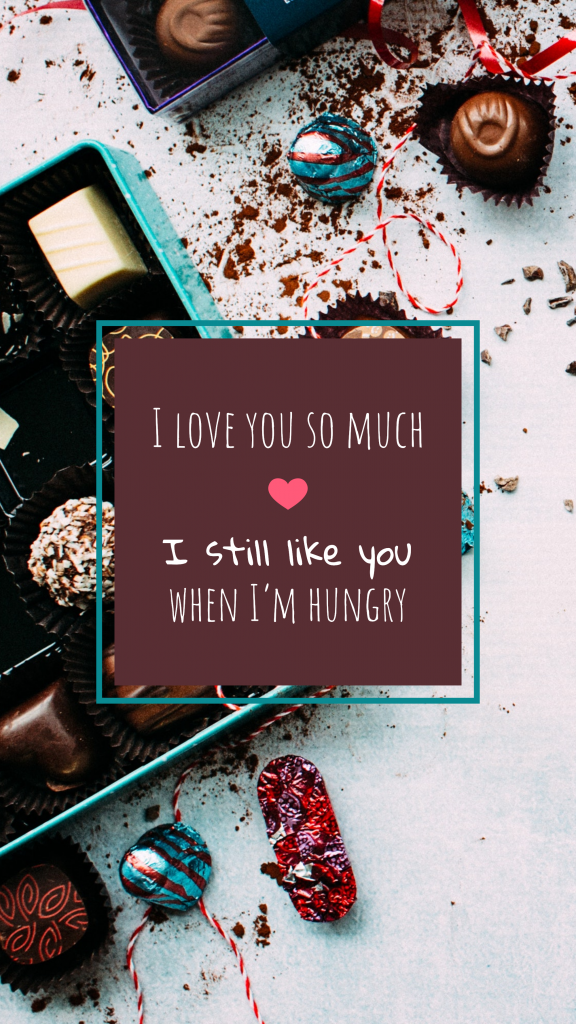 I love you so much I still like you when I'm hungry Instagram Story Idea