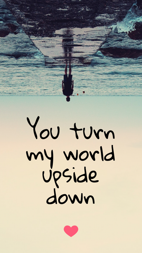 You turn my world upside down Story Idea